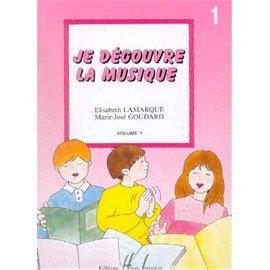 JE DECOUVRE LA MUSIQUE Volume 1 LAMARQUE & GOUDARD