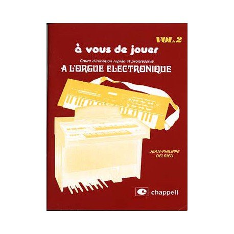 A VOUS DE JOUER A L'ORGUE ELECTRONIQUE Vol.2 - DELRIEU Jean-Philippe