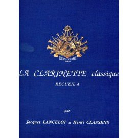 LA CLARINETTE CLASSIQUE VOL A - LANCELOT & CLASSENS